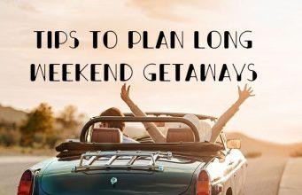 Tips to plan long weekend getaways